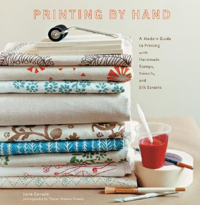 Printing by Hand By Corwin, Lena/ Gowdy, Thayer Allyson (PHT)/ Schaupeter, Karen (CON)